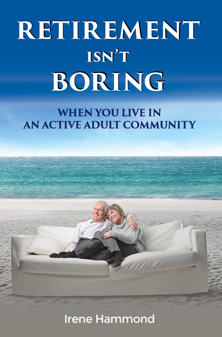 Retirement isn't  Boring, When you live in an Active Adult Community